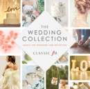 Classic FM: The Wedding Collection: Music for Ceremony and Reception - CD