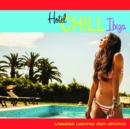Hotel Chill Ibiza: Lounging Luscious Ibiza Grooves - CD