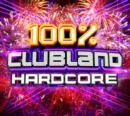 100% Clubland Hardcore - CD