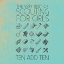 Ten Add Ten: The Very Best of Scouting for Girls - CD