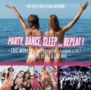 Party, Dance, Sleep... Repeat!: The Best Ibiza Club Anthems - CD