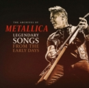 The Archives of Metallica: Legendary Songs from the Early Days - Vinyl