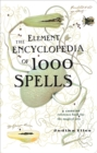 The Element Encyclopedia of 1000 Spells: A Concise Reference Book for the Magical Arts