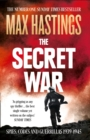 The Secret War : Spies, Codes and Guerrillas 1939-1945