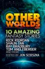 Other Worlds (feat. stories by Rick Riordan, Shaun Tan, Tom Angleberger, Ray Bradbury and more) - eBook