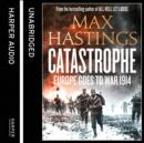 Catastrophe: Volume Two: Europe Goes to War 1914 - eAudiobook