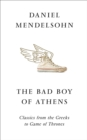 The Bad Boy of Athens : Classics from the Greeks to Game of Thrones - Book
