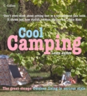 Cool Camping: Sleeping, Eating, and Enjoying Life Under Canvas - eBook
