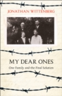 My Dear Ones : One Family and the Holocaust - a Story of Enduring Hope and Love