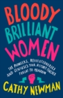 Bloody Brilliant Women : The Pioneers, Revolutionaries and Geniuses Your History Teacher Forgot to Mention - Book