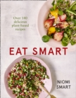 Eat Smart - Over 140 Delicious Plant-Based Recipes - Book