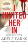 I Invited Her In : The New Domestic Psychological Thriller from Sunday Times Bestselling Author Adele Parks - Book