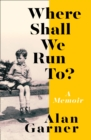 Where Shall We Run To? : A Memoir
