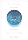 The Art of Sleeping : The Secret to Sleeping Better at Night for a Happier, Calmer More Successful Day - Book