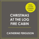 Christmas at the Log Fire Cabin - eAudiobook