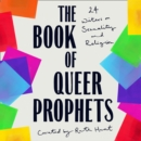 The Book of Queer Prophets: 24 Writers on Sexuality and Religion - eAudiobook