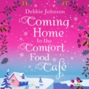 Coming Home to the Comfort Food Cafe (The Comfort Food Cafe, Book 3)