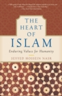 The Heart of Islam : Enduring Values for Humanity