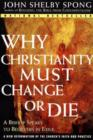 Why Christianity Must Change or Die : A Bishop Speaks to Believers In Exile
