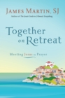 Together on Retreat : Meeting Jesus in Prayer - eBook