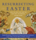 Resurrecting Easter : How the West Lost and the East Kept the Original Easter Vision - eBook