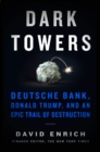 Dark Towers : Deutsche Bank, Donald Trump, and an Epic Trail of Destruction - Book