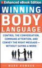 Winning Body Language:  (ENHANCED EBOOK) : Control the Conversation, Command Attention, and Convey the Right Message without Saying a Word
