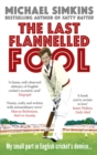The Last Flannelled Fool : My small part in English cricket's demise and its large part in mine