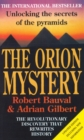 The Orion Mystery : Unlocking the Secrets of the Pyramids