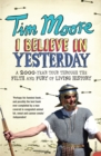 I Believe In Yesterday : A 2000 year Tour through the Filth and Fury of Living History