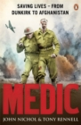 Medic : Saving Lives - From Dunkirk to Afghanistan