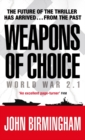 Weapons of Choice : World War 2.1 - Alternative History Science Fiction