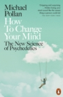 How to Change Your Mind : The New Science of Psychedelics - Book