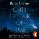 Until the End of Time : Mind, Matter, and Our Search for Meaning in an Evolving Universe - eAudiobook