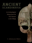 Ancient Scandinavia : An Archaeological History from the First Humans to the Vikings