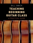 Teaching Beginning Guitar Class : A Practical Guide - Book