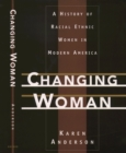 Changing Woman: A History of Racial Ethnic Women in Modern America : A History of Racial Ethnic Women in Modern America
