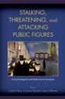 Stalking, Threatening, and Attacking Public Figures : A Psychological and Behavioral Analysis