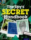Project X Origins: Dark Blue Book Band, Oxford Level 15: Top Secret: The Spy's Secret Handbook