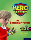Hero Academy: Oxford Level 7, Turquoise Book Band: The Exagger-tron - Book