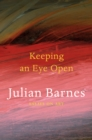 Keeping an Eye Open : Essays on Art