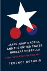 Japan, South Korea, and the United States Nuclear Umbrella : Deterrence After the Cold War
