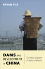 Dams and Development in China : The Moral Economy of Water and Power