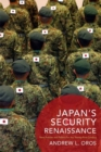 Japan's Security Renaissance : New Policies and Politics for the Twenty-First Century