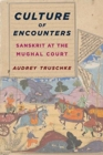 Culture of Encounters : Sanskrit at the Mughal Court