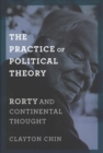 The Practice of Political Theory : Rorty and Continental Thought