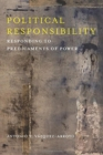 Political Responsibility : Responding to Predicaments of Power