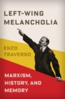 Left-Wing Melancholia : Marxism, History, and Memory