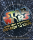 Star Wars Absolutely Everything You Need To Know : Journey to Star Wars: The Force Awakens - Book