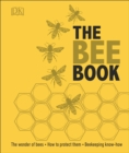The Bee Book : The Wonder of Bees - How to Protect them - Beekeeping Know-how